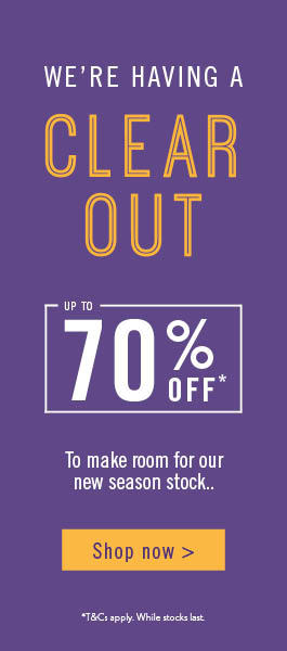 We're having a clear-out! Up to 70% off clearance lines