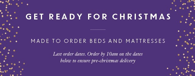 Made to order beds and mattresses - please order by these dates to ensure pre-Christmas delivery